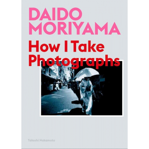 Daido Moriyama How I take Photographs