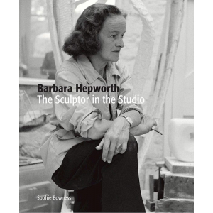 Barbara Hepworth. The Sculptor in the Studio