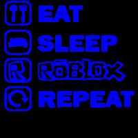 Roblox - Eat sleep roblox repeat