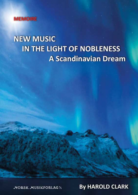 New Music In The Light Of Nobleness: A Scandinavian Dream – An expatriate's view of avant-garde Norway, 1969-1979